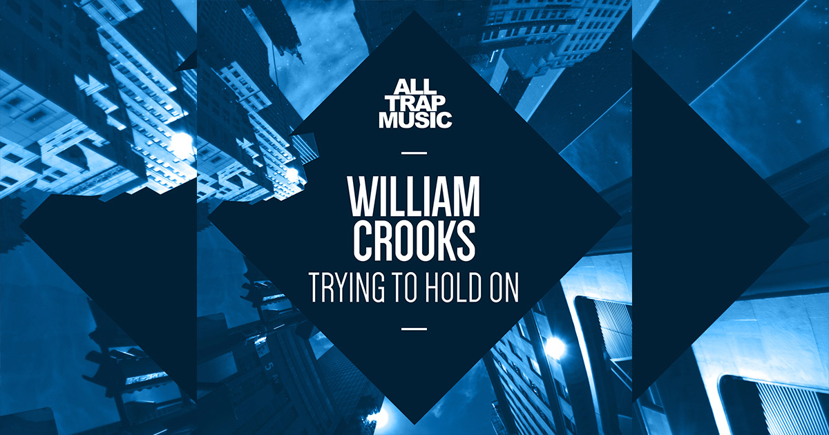 William Crooks - Trying To Hold On | All Trap Music 3